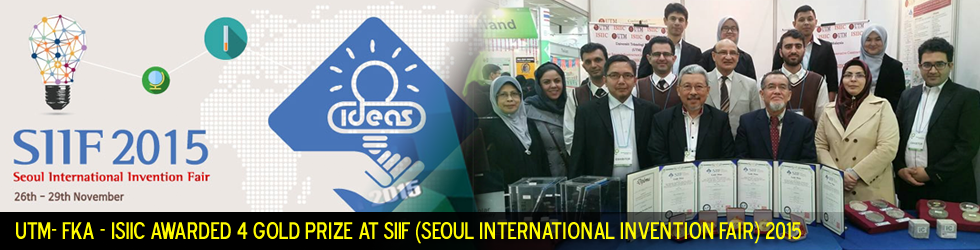 UTM- FKA – ISIIC Awarded 4 Gold Prize at SIIF (Seoul International Invention Fair) 2015